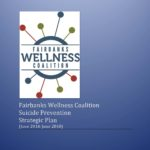 Fairbanks Wellness Coalition Suicide Prevention Strategic Plan (June 2016-June 2018)